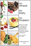 No Wheat No Dairy No Problem: Delicious recipes for people with food allergies/sensitivity and everyone who is looking for healthy alternatives.  The cookbook I wish I had!
