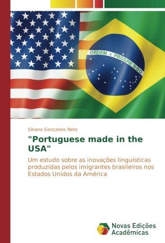 """Read Online """"Portuguese made in the USA"""": Um estudo sobre as inovações linguísticas produzidas pelos imigrantes brasileiros nos Estados Unidos da América (Portuguese Edition) PDF ePub ebook"""