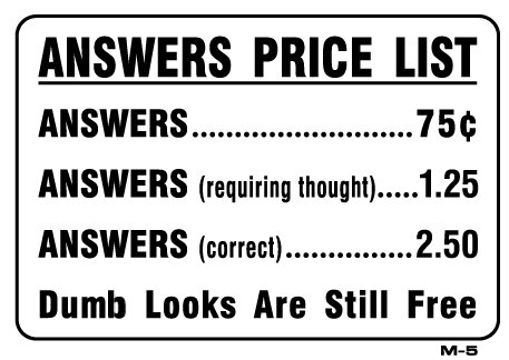 ANSWERS PRICE LIST Novelty Desk Signs, Gag Signs, Funny Signs, Question  Signs, Wall Plaque Decor, 7x10 Heavy Duty Indoor/Outdoor Plastic Sign