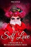 The Art Of Self Love: A Practical Guide To The Most Fulfilling Relationship Of Your Life