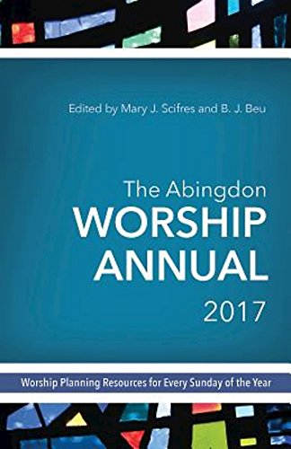 the-abingdon-worship-annual-2017-worship-planning-resources-for-every-sunday-of-the-year