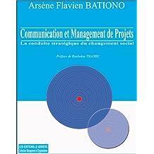 Communication et management de projets:  La conduite stratégique du changement social (French Edition)