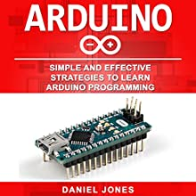 Arduino: Simple and Effective Strategies to Learn Arduino Programming Audiobook by Daniel Jones Narrated by Pete Beretta
