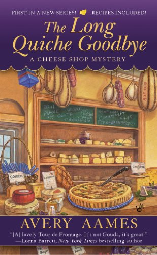 Avery Quilt - The Long Quiche Goodbye (Cheese Shop Mystery Book 1)