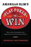 Amarillo Slim's Play Poker to Win: Million Dollar Strategies from the Legendary World Series of Poker Winner