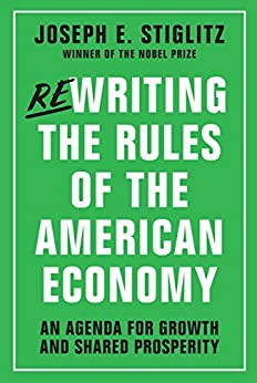 Rewriting the Rules of the American Economy: An Agenda for Growth and Shared Prosperity by [Stiglitz, Joseph E.]