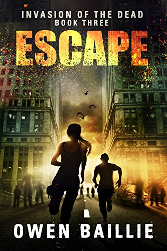 Escape (Invasion of the Dead, Book 3) by [Baillie, Owen]