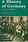 A History of Germany Eighteen Fifteen to Nineteen Forty-Five, Carr, William, 0312378726
