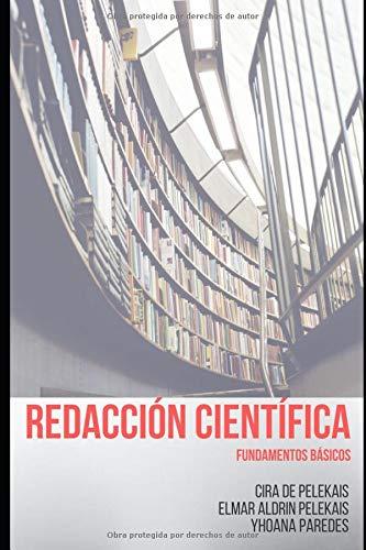 REDACCIÓN CIENTÍFICA FUNDAMENTOS BÁSICOS  [DE PELEKAIS, CIRA - PELEKAIS, ELMAR ALDRIN - PAREDES, YHOANA] (Tapa Blanda)