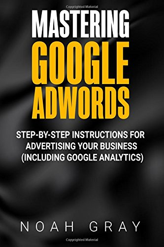 Mastering Google Adwords  Step By Step Instructions For Advertising Your Business  Including Google Analytics