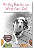My Dog Has Cancer. What Can I Do?: Nola's Wellness Guide & Journey with Holistic Medicine