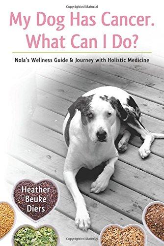 My Dog Has Cancer. What Can I Do?: Nola's Wellness Guide & Journey with Holistic Medicine pdf epub