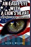 An eagle eye with a lions heart:: how introverts can break thru barriers (How introverts can break barriers) (Volume 1)