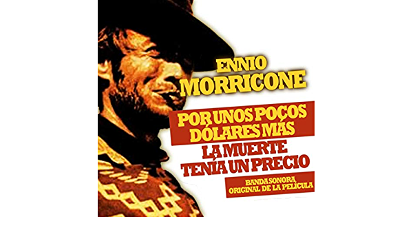 Por Unos Pocos Dólares Más La Muerte Tenía Un Precio Banda Sonora Original De La Película By Ennio Morricone On Amazon Music