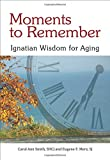 Moments to Remember, Ignatian Wisdom for Aging