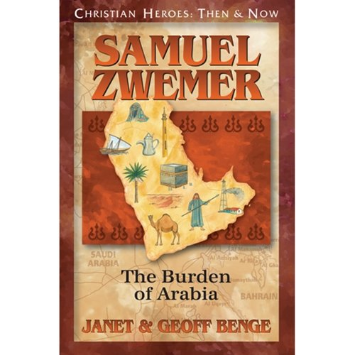 Samuel Zwemer: The Burden of Arabia (Christian Heroes: Then and Now)