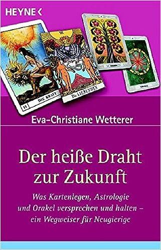 Der heiße Draht zur Zukunft: Was Kartenlegen, Astrologie und Orakel ...