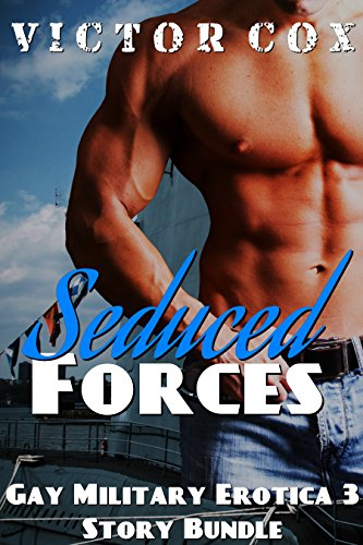 Seduced Forces Gay Navy Military 3 Story Erotic Bundle By Cox Victor