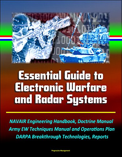 Army Radar (Essential Guide to Electronic Warfare and Radar Systems: NAVAIR Engineering Handbook, Doctrine Manual, Army EW Techniques Manual and Operations Plan, DARPA Breakthrough Technologies, Reports)