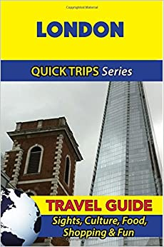 London Travel Guide (Quick Trips Series): Sights, Culture, Food, Shopping and Fun