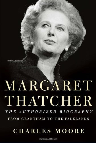 By Charles Moore - Margaret Thatcher: From Grantham to the Falklands (4/21/13) pdf