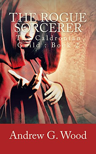 The Rogue Sorcerer: The Caldronian Guild : Book 2