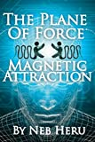 The Plane of Force: Magnetic Attraction (Master Your Destiny)