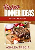 Paleo Dinner Ideas: Healthy Recipes 101 (Paleo Recipes)
