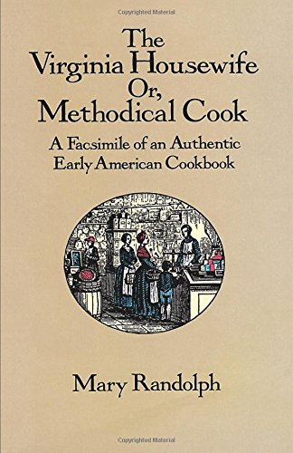 The Virginia Housewife: Or, Methodical Cook: A Facsimile of an Authentic Early...
