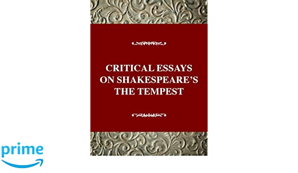 com critical essays on shakespeare s the tempest william com critical essays on shakespeare s the tempest william shakespeare s the tempest critical essays on british literature series 9780783800516