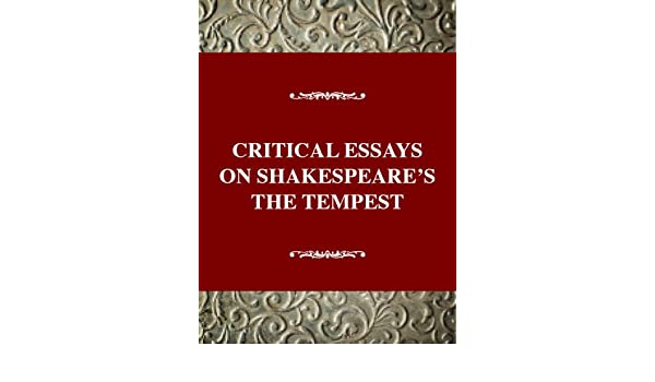 critical essays on the tempest 2015-3-23 the tempest presents the theme of power  in the tempest, however critical interpretation of him  published on the uk essays website then.