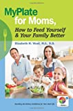MyPlate for Moms, How to Feed Yourself and Your Family Better, Elizabeth M, Elizabeth Ward, 0615528090