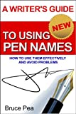 A Writer's Guide To Using Pen Names: How To Use Them Effectively And Avoid Problems