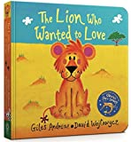 The Lion Who Wanted To Love: Board Book
