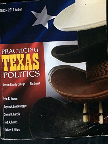 Practicing Texas Politics Tarrant County College-northeast by Joyce A. Langenegger, Sonia R. Garcia, Ted A. Lewis, Robert E. Biles Lyle C. Brown (2013-08-02)