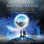 The Silver Dream: An InterWorld Novel, Book 2 | Neil Gaiman,Michael Reaves