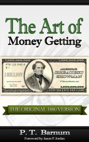 The Art of Money Getting [The Original 1880 Version]: Golden Rules for Money Making - PT Barnum (P. T. Barnum Books Book 1) (The Art Of Money Getting By Pt Barnum)