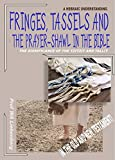 Fringes, Tassels and the Prayer-shawl in the
