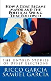 img - for How A Goat Became Mayor and the Political Spring That Followed book / textbook / text book