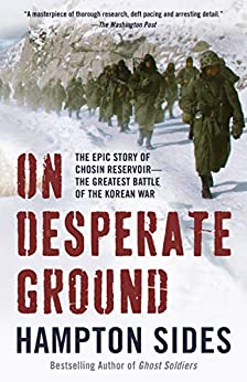 On Desperate Ground: The Marines at The Reservoir, the Korean War's Greatest Battle by [Sides, Hampton]