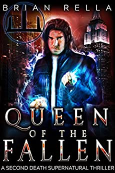 Queen of the Fallen (A Second Death Supernatural Thriller Book 2) by [Rella, Brian]