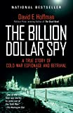 img - for The Billion Dollar Spy: A True Story of Cold War Espionage and Betrayal book / textbook / text book