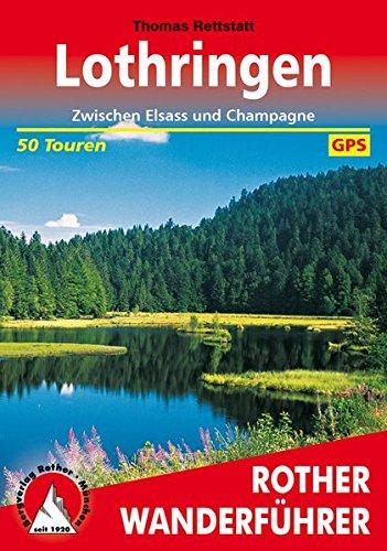 Lothringen: Zwischen Elsass und Champagne. 50 Touren. Mit GPS-Tracks. (Rother Wanderführer)