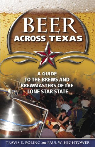(Beer Across Texas: A Guide to the Brews and Brewmasters of the Lone Star State)