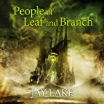 People of Leaf and Branch: A Tale of the Green Universe | Jay Lake