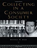 Collecting in a Consumer Society (Collecting Cultures), Russell Belk, 041510534X