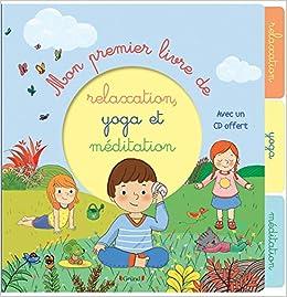 Mon premier livre de relaxation, yoga et méditation ...