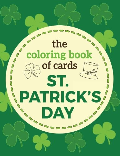The Coloring Book of Cards: St. Patrick's Day: St. Patrick's Day Cards to Cut, Color and Share - St. Patrick's Day Coloring Book for Kids, Adults, ... (BEST Gift for St. Patrick's Day) (Volume 1) ebook