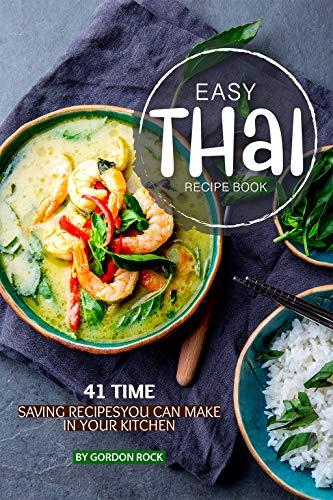 Easy Thai Recipe Book: 41 Time Saving Recipes You Can Make in Your Kitchen by Gordon Rock