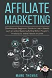 Affiliate Marketing: The Ultimate Beginners Guide to Learn How to start an onlin (affiliate marketing for beginners, make money online, affiliate ... marketing, work from home, passive income)